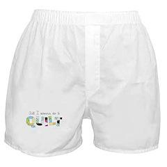 All I Wanna Do... QUILT! Boxer Shorts