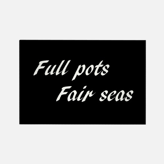 Full Pots Fair Seas (Rectangle Magnet)