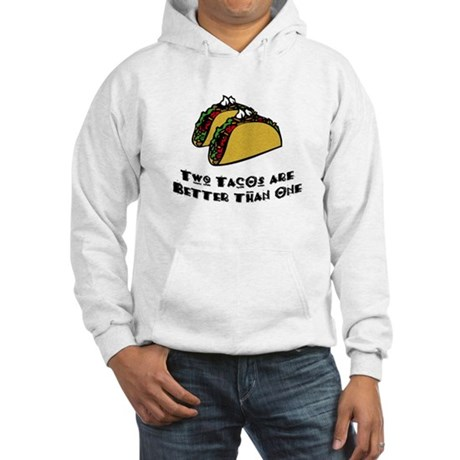 2 Tacos are Better than 1 Hooded Sweatshirt