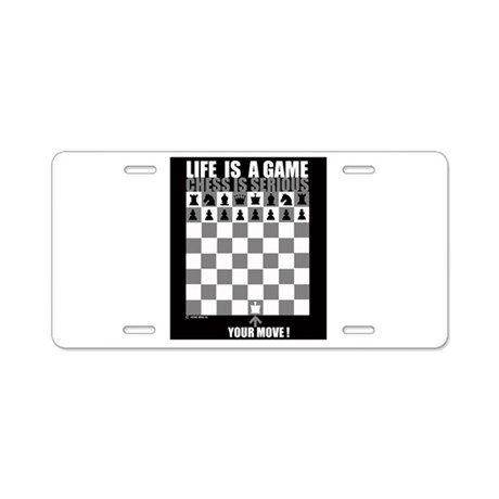 Life is a game, chess is seri Aluminum License Pla