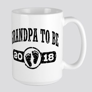 Grandpa To Be 2018 15 oz Ceramic Large Mug