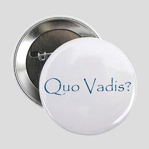 """Quo Vadis? 2.25"""" Button (10 pack)"""