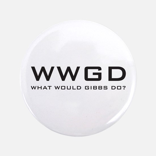 """What Would Gibbs Do? 3.5"""" Button"""