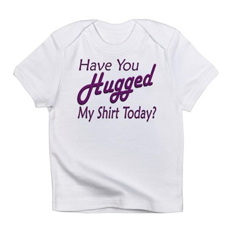 Have You Hugged My Infant T-Shirt