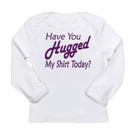 Have You Hugged My Long Sleeve Infant T-Shirt