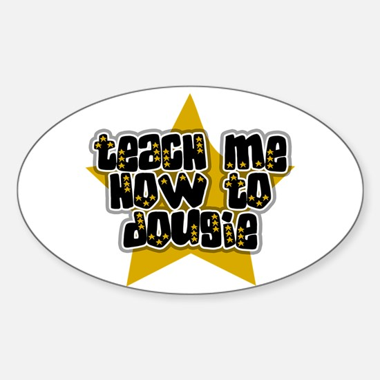 Teach Me How to Dougie Sticker (Oval)