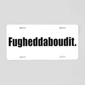 Fugheddaboudit Aluminum License Plate