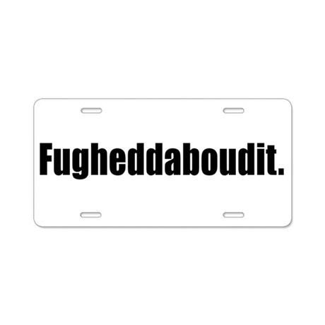 Fugheddaboudit Aluminum License Plate