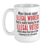 Libs support Illegals because Large Mug