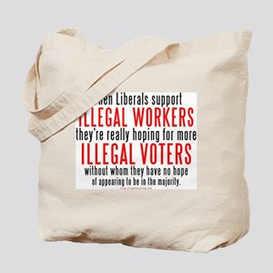Libs support Illegals because Tote Bag