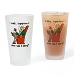 I Drink, Therefore Pint Glass