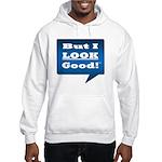 But I Look Good! - Hooded Sweatshirt