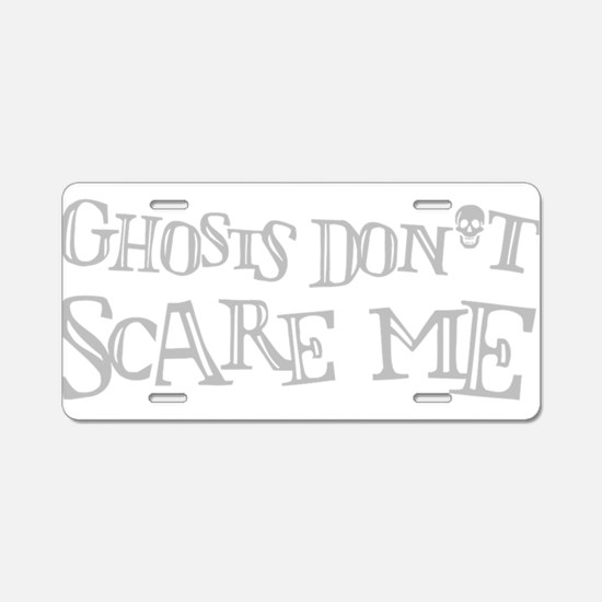 Ghosts don't scare me. Aluminum License Plate