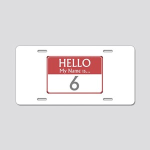 Hello My Name Is 6 Aluminum License Plate