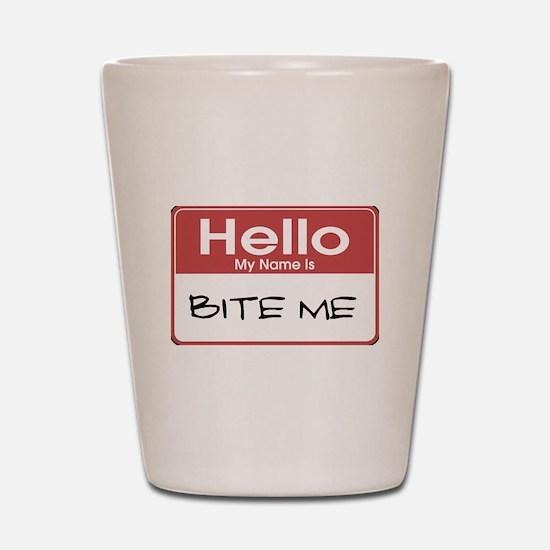 Hello My Name Is Bite Me Shot Glass
