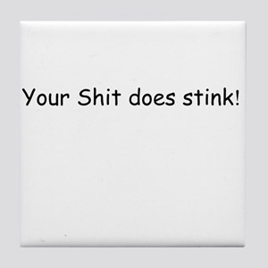 Your Shit Does Stink Tile Coaster