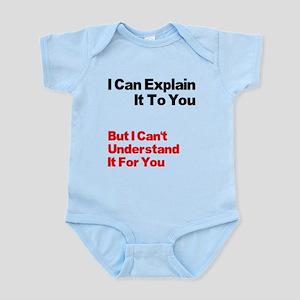 I can explain it to you but I Infant Bodysuit