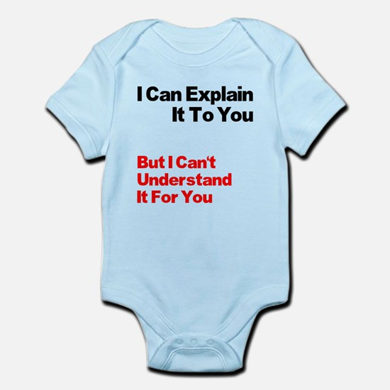 I can explain it to you but I Infant Bodysuit