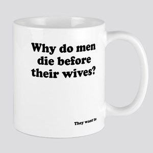 Why do husbands die before th Mug