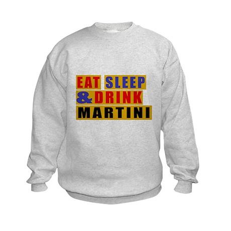 Eat Sleep And Martini Kids Sweatshirt