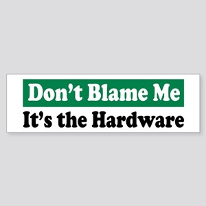 It's the Hardware Bumper Sticker
