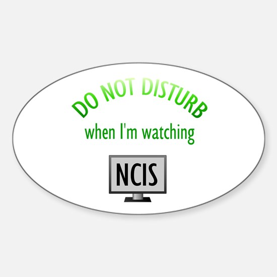 Do Not Disturb Watching NCIS Sticker (Oval)