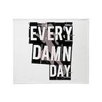 Every Damn Day Throw Blanket