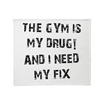 Gym is my drug Throw Blanket