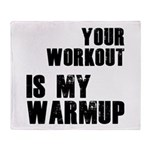 your workout is my warmup Throw Blanket