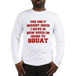 Only Issue - squats Long Sleeve T-Shirt