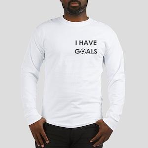 I HAVE GOALS Long Sleeve T-Shirt