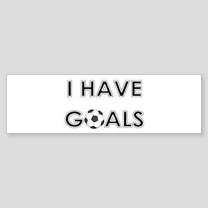 I HAVE GOALS Bumper Sticker