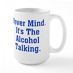 Never Mind. It's The Alcohol Large Mug