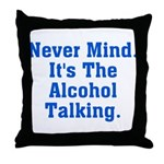 Never Mind. It's The Alcohol Throw Pillow
