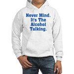 Never Mind. It's The Alcohol Hooded Sweatshirt