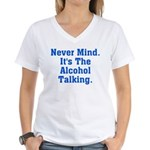 Never Mind. It's The Alcohol Women's V-Neck T-Shir