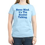 Never Mind. It's The Alcohol Women's Light T-Shirt