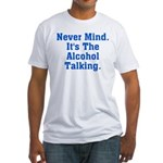 Never Mind. It's The Alcohol Fitted T-Shirt
