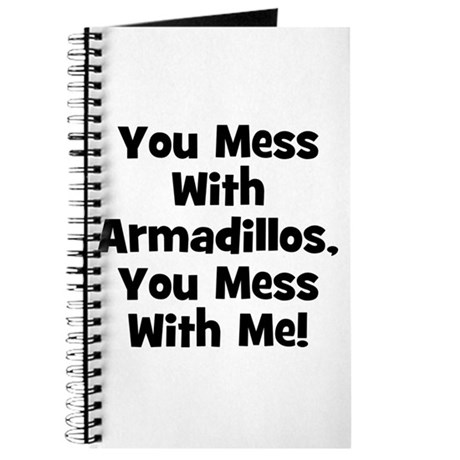You Mess With Armadillos, You Journal