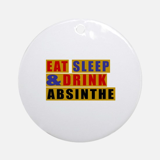 Eat Sleep And Absinthe Round Ornament