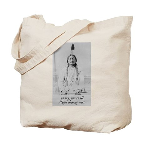 To me, you're all illegal immigrants. Tote Bag