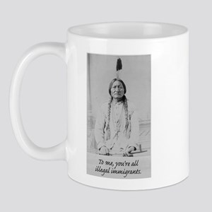 To me, you're all illegal immigrants. Mug