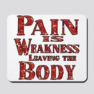 Pain is Weakness Leaving the Body Mousepad
