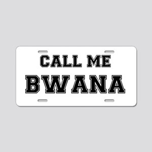 CALL ME BWANA Aluminum License Plate