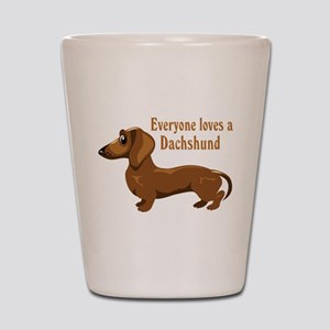 Everyone Loves A Dachshund Shot Glass