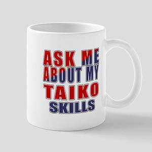 Ask About My Taiko Skills 11 oz Ceramic Mug