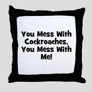 You Mess With Cockroaches, Yo Throw Pillow