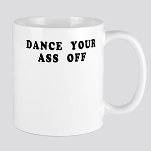 Dance Your Ass Off Mug