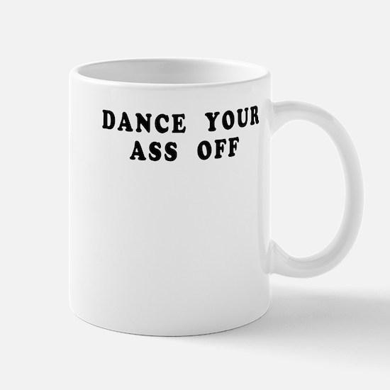 Dance Your Ass Off Mug