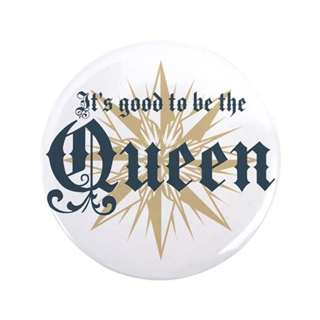 "It's Good to be the Queen 3.5"" Button"